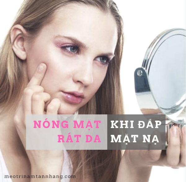 Tại sao đắp mặt nạ xong bị nóng mặt, bị rát da?
