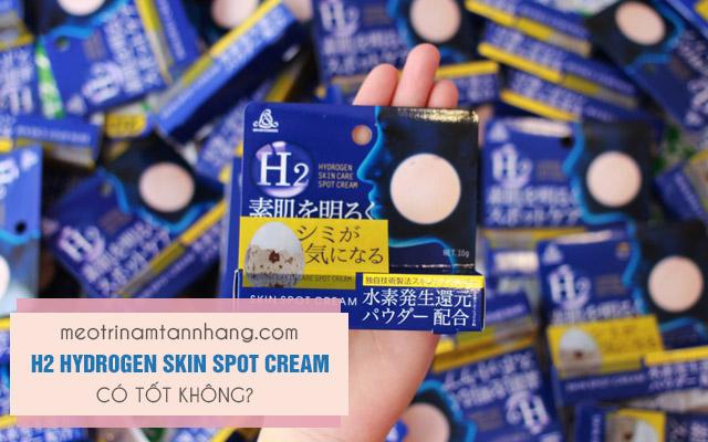 Kem trị nám H2 Hydrogen Skin Spot Cream có tốt không?