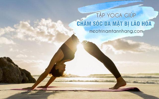 Tập yoga giúp chăm sóc da mặt bị lão hóa